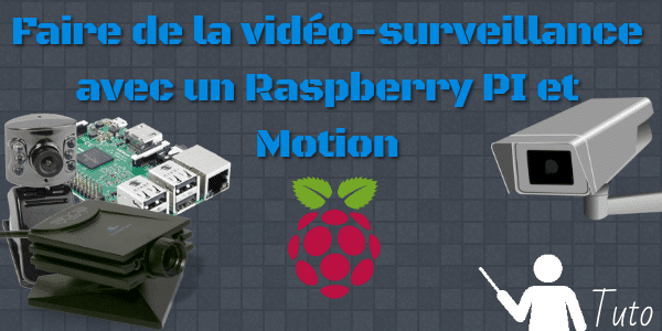 Faire de la vidéosurveillance avec un Raspberry PI et Motion