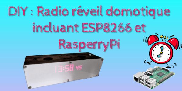 Radio réveil domotique incluant ESP8266 et RasperryPi