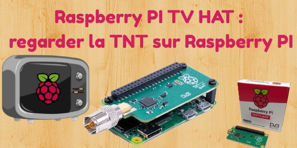 Raspberry PI Tv HAT regarder la TNT sur Raspberry PI