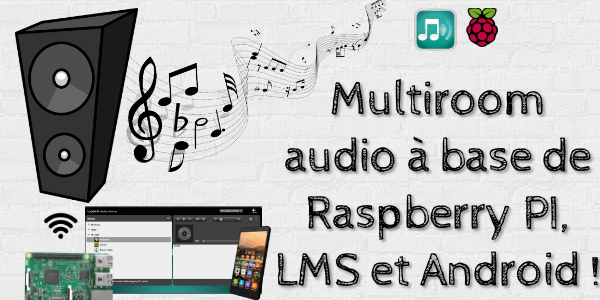 Multiroom audio DIY à base de Raspberry PI, LMS et Android !