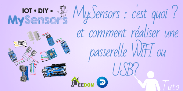 MySensors: c'est quoi? et comment réaliser une passerelle WIFI ou USB ?